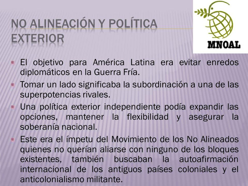 El objetivo para América Latina era evitar enredos diplomáticos en la Guerra Fría. Tomar un lado significaba la subordinación a una de las superpotenc