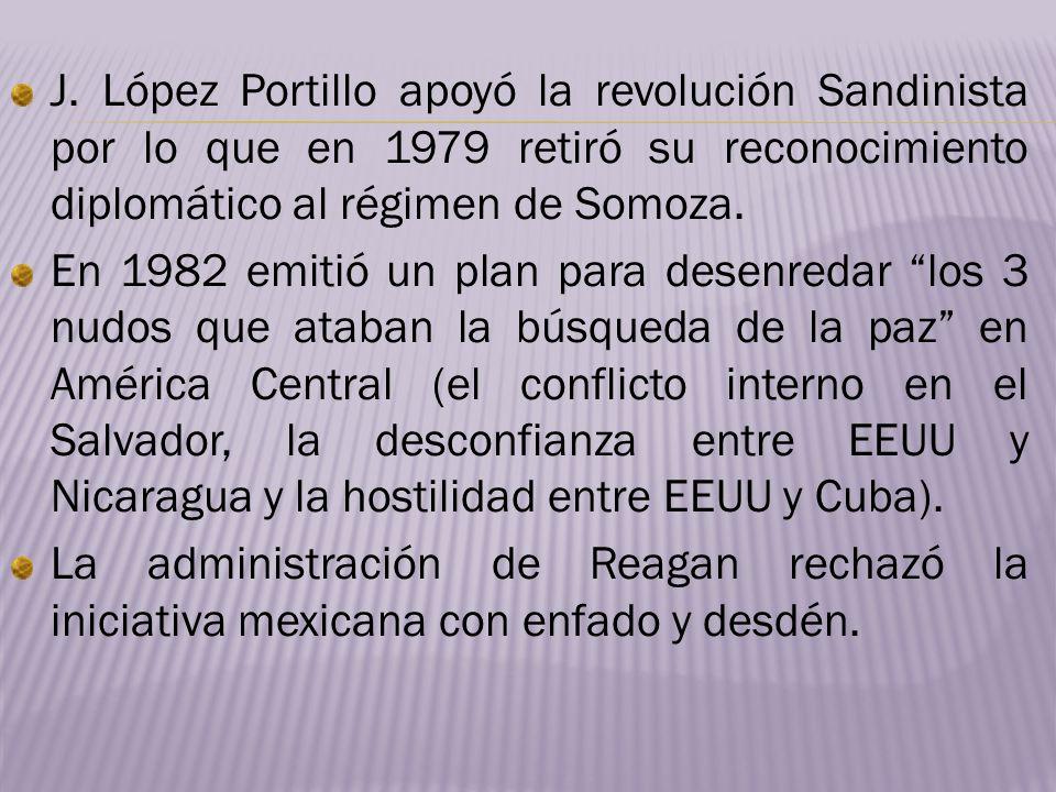 J. López Portillo apoyó la revolución Sandinista por lo que en 1979 retiró su reconocimiento diplomático al régimen de Somoza. En 1982 emitió un plan
