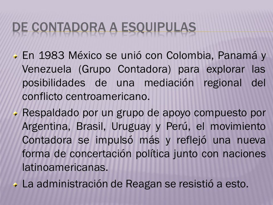 En 1984 los países de Contadora presentaron un acta para la paz y la cooperación en América Central, constaba de 3 puntos que eran: Los países participantes tendrán libres y justas elecciones, Suspenderán toda adquisición de equipos militares.