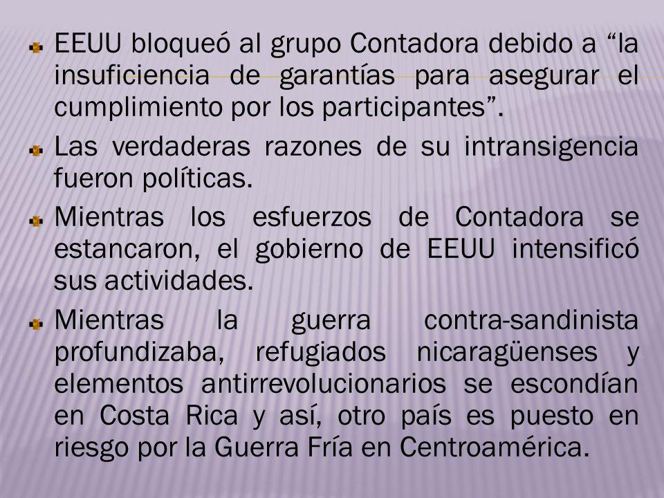 EEUU bloqueó al grupo Contadora debido a la insuficiencia de garantías para asegurar el cumplimiento por los participantes. Las verdaderas razones de