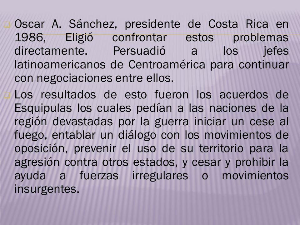 Oscar A. Sánchez, presidente de Costa Rica en 1986, Eligió confrontar estos problemas directamente. Persuadió a los jefes latinoamericanos de Centroam
