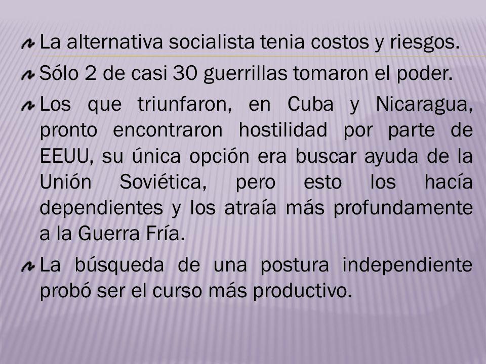 La alternativa socialista tenia costos y riesgos. Sólo 2 de casi 30 guerrillas tomaron el poder. Los que triunfaron, en Cuba y Nicaragua, pronto encon