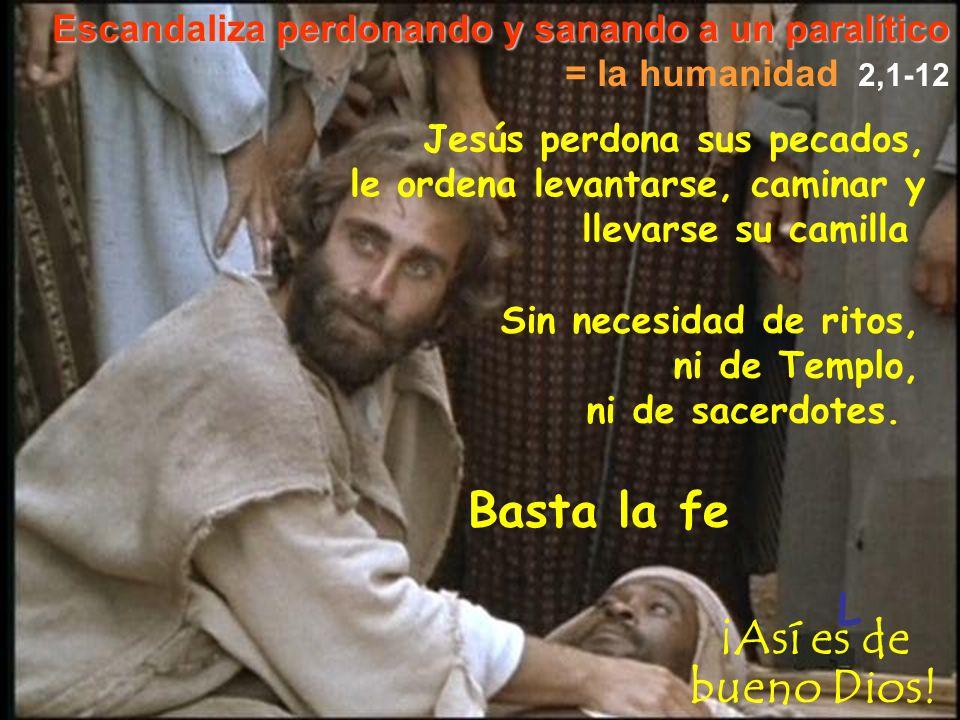 Escandaliza perdonando y sanando a un paralítico = la humanidad 2,1-12 L Jesús perdona sus pecados, le ordena levantarse, caminar y llevarse su camill