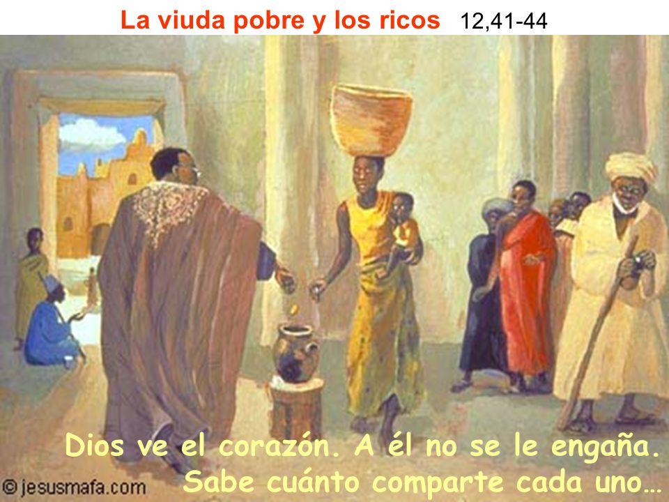 Dios ve el corazón. A él no se le engaña. Sabe cuánto comparte cada uno… La viuda pobre y los ricos 12,41-44