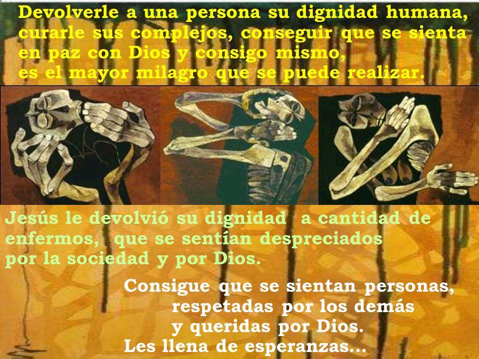 Devolverle a una persona su dignidad humana, curarle sus complejos, conseguir que se sienta en paz con Dios y consigo mismo, es el mayor milagro que s