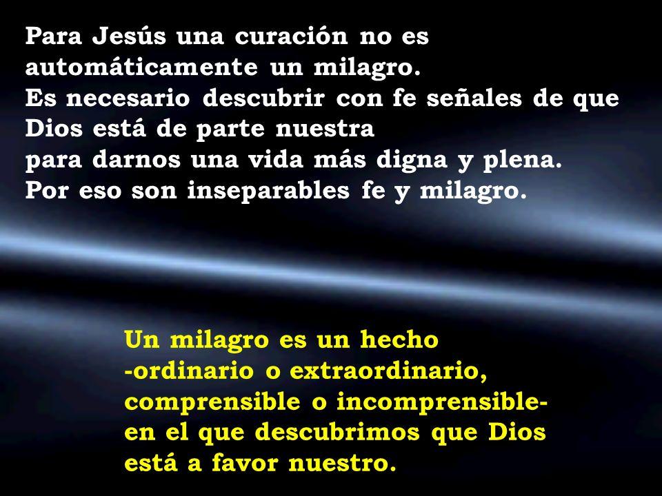 Para Jesús una curación no es automáticamente un milagro. Es necesario descubrir con fe señales de que Dios está de parte nuestra para darnos una vida