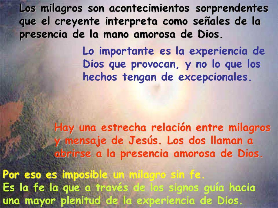 Los milagros son acontecimientos sorprendentes que el creyente interpreta como señales de la presencia de la mano amorosa de Dios. Hay una estrecha re