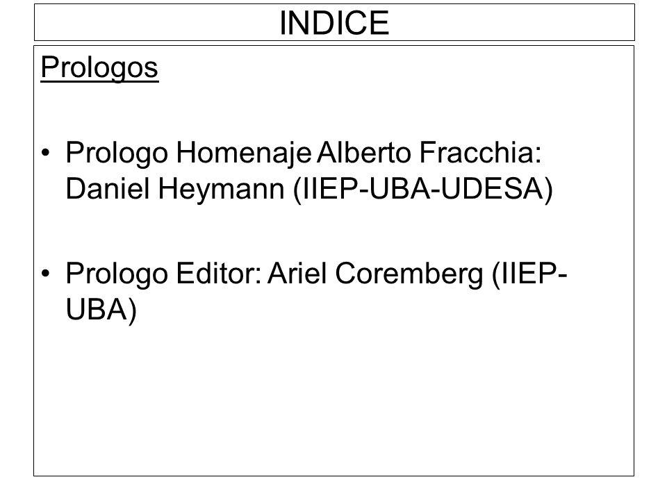 INDICE Prologos Prologo Homenaje Alberto Fracchia: Daniel Heymann (IIEP-UBA-UDESA) Prologo Editor: Ariel Coremberg (IIEP- UBA)