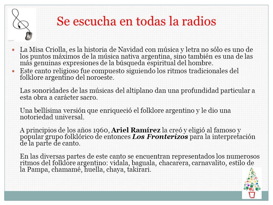 Se escucha en todas la radios La Misa Criolla, es la historia de Navidad con música y letra no sólo es uno de los puntos máximos de la música nativa a