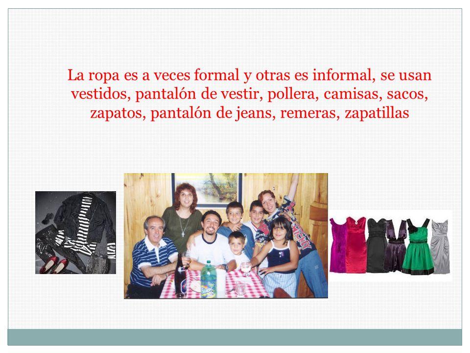 La ropa es a veces formal y otras es informal, se usan vestidos, pantalón de vestir, pollera, camisas, sacos, zapatos, pantalón de jeans, remeras, zap