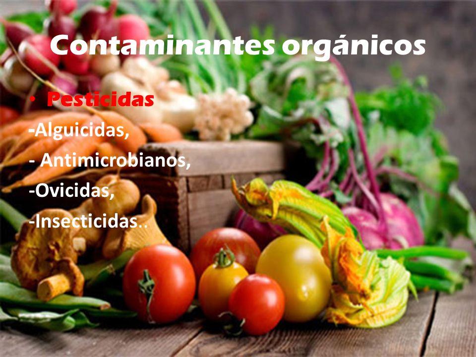 Contaminantes orgánicos Pesticidas - Alguicidas, - Antimicrobianos, -Ovicidas, -Insecticidas..