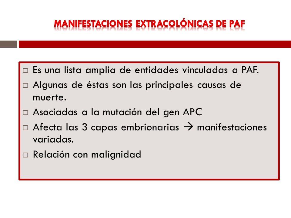 Es una lista amplia de entidades vinculadas a PAF. Algunas de éstas son las principales causas de muerte. Asociadas a la mutación del gen APC Afecta l