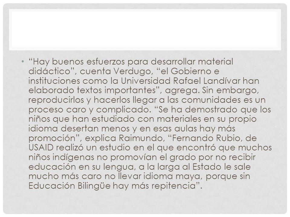 Hay buenos esfuerzos para desarrollar material didáctico, cuenta Verdugo, el Gobierno e instituciones como la Universidad Rafael Landívar han elaborado textos importantes, agrega.