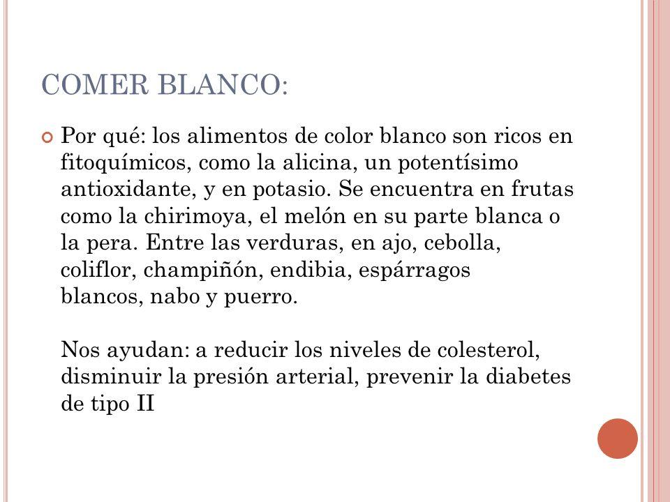 COMER BLANCO: Por qué: los alimentos de color blanco son ricos en fitoquímicos, como la alicina, un potentísimo antioxidante, y en potasio. Se encuent