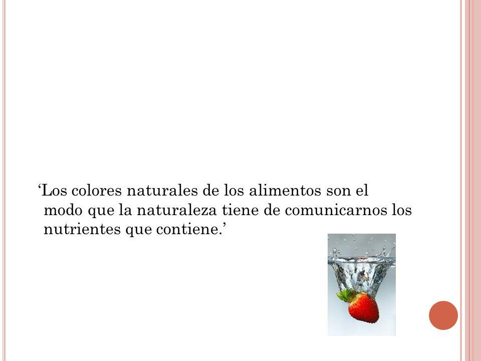 Los colores naturales de los alimentos son el modo que la naturaleza tiene de comunicarnos los nutrientes que contiene.