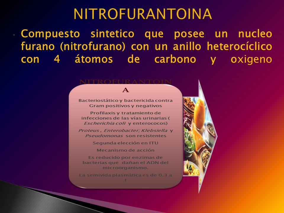 Compuesto sintetico que posee un nucleo furano (nitrofurano) con un anillo heterocíclico con 4 átomos de carbono y oxigeno