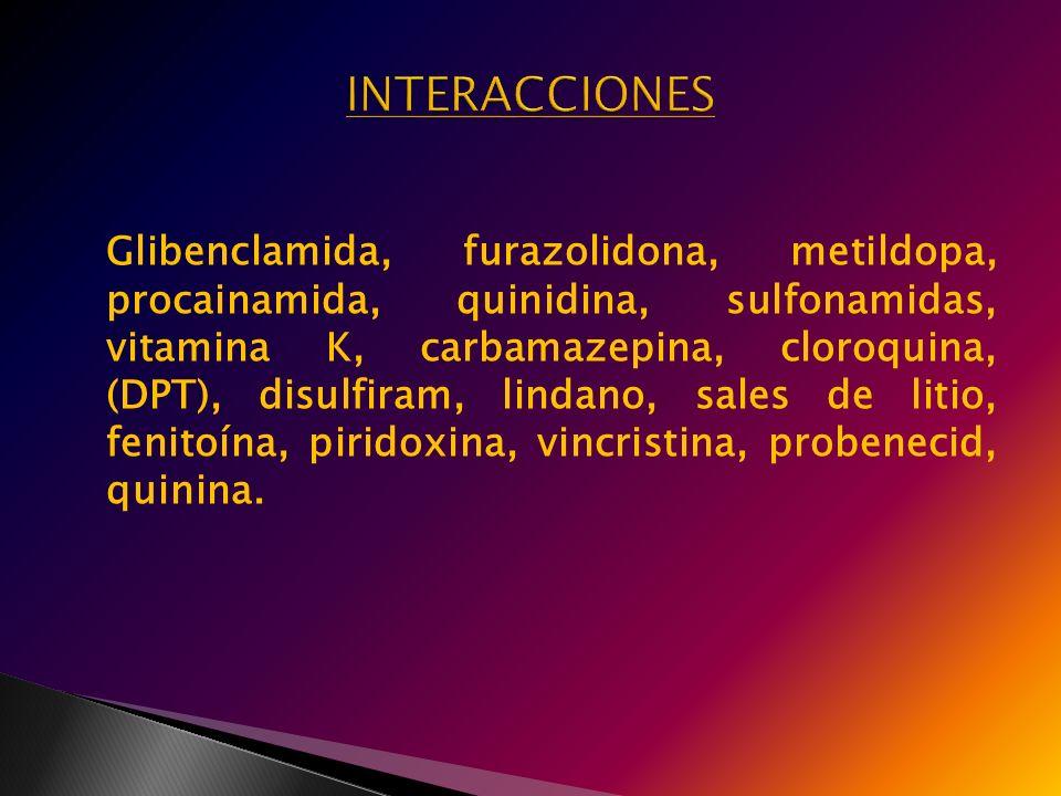 Glibenclamida, furazolidona, metildopa, procainamida, quinidina, sulfonamidas, vitamina K, carbamazepina, cloroquina, (DPT), disulfiram, lindano, sale