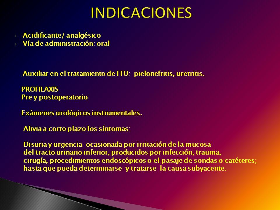 Acidificante/ analgésico Vía de administración: oral Auxiliar en el tratamiento de ITU: pielonefritis, uretritis. PROFILAXIS Pre y postoperatorio Exám