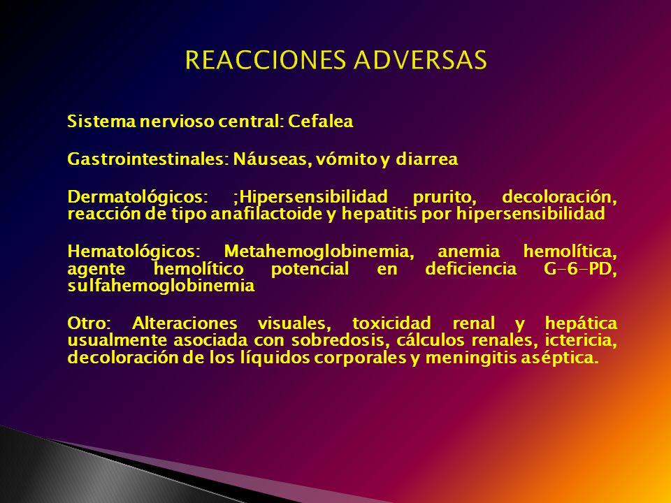 Sistema nervioso central: Cefalea Gastrointestinales: Náuseas, vómito y diarrea Dermatológicos: ;Hipersensibilidad prurito, decoloración, reacción de