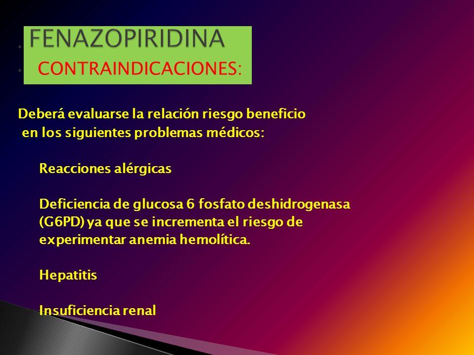CONTRAINDICACIONES: Deberá evaluarse la relación riesgo beneficio en los siguientes problemas médicos: Reacciones alérgicas Deficiencia de glucosa 6 f