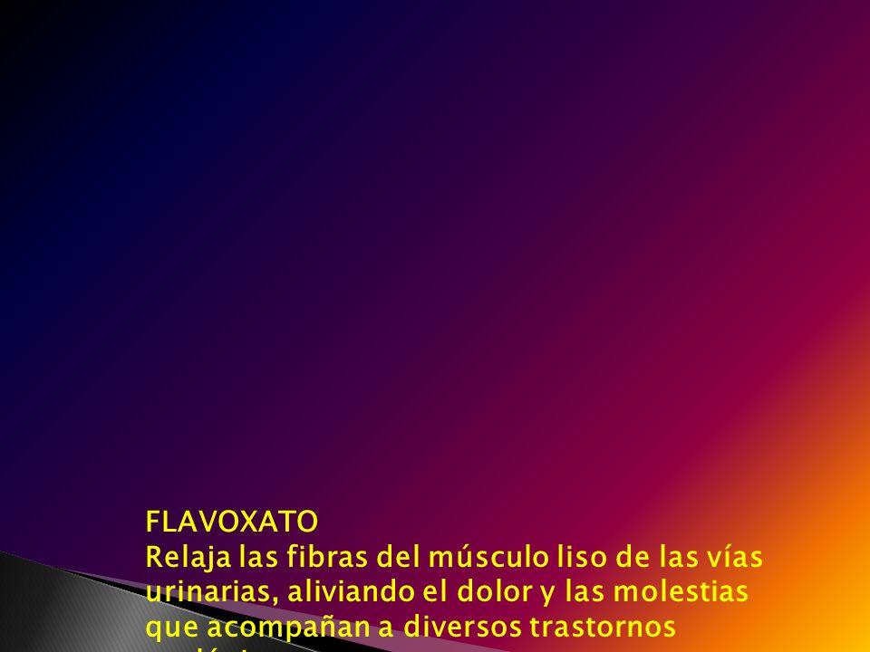 FLAVOXATO Relaja las fibras del músculo liso de las vías urinarias, aliviando el dolor y las molestias que acompañan a diversos trastornos urológicos.