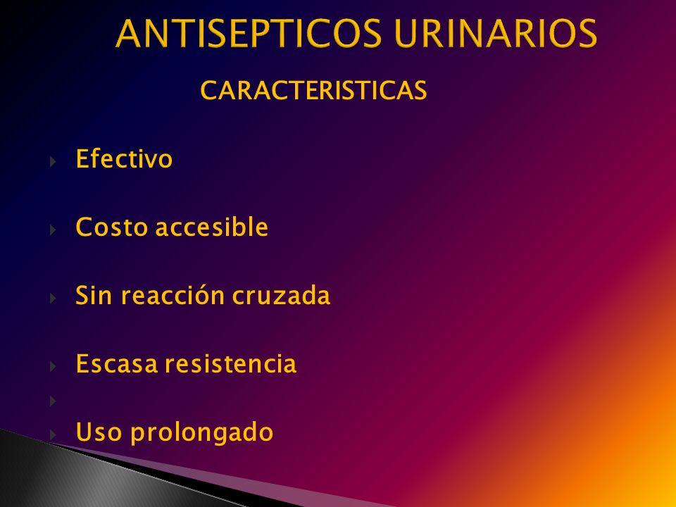 CARACTERISTICAS Efectivo Costo accesible Sin reacción cruzada Escasa resistencia Uso prolongado