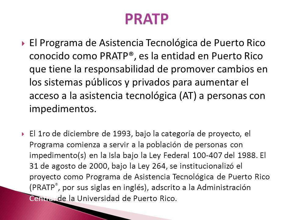 El Programa de Asistencia Tecnológica de Puerto Rico conocido como PRATP®, es la entidad en Puerto Rico que tiene la responsabilidad de promover cambi