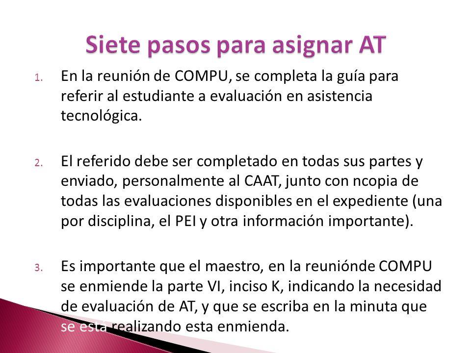 1. En la reunión de COMPU, se completa la guía para referir al estudiante a evaluación en asistencia tecnológica. 2. El referido debe ser completado e
