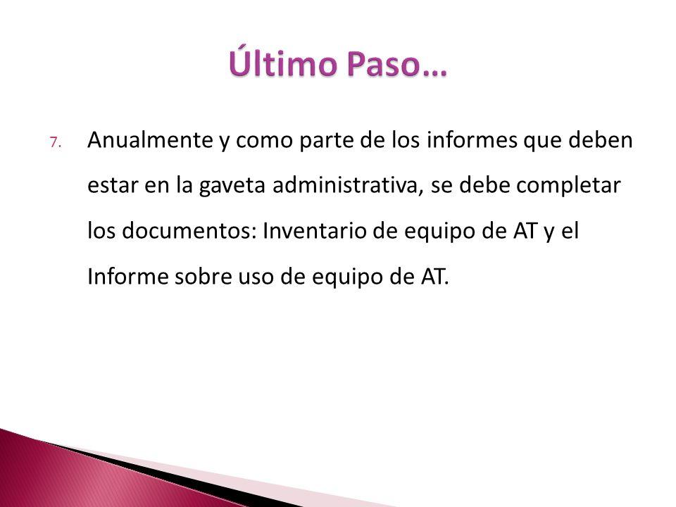 7. Anualmente y como parte de los informes que deben estar en la gaveta administrativa, se debe completar los documentos: Inventario de equipo de AT y