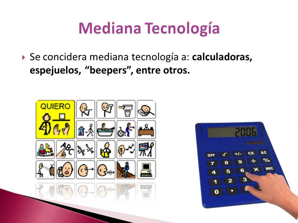 Se concidera mediana tecnología a: calculadoras, espejuelos, beepers, entre otros.