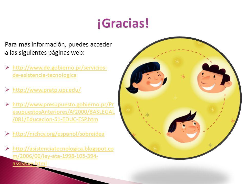Para más información, puedes acceder a las siguientes páginas web: http://www.de.gobierno.pr/servicios- de-asistencia-tecnologica http://www.de.gobier