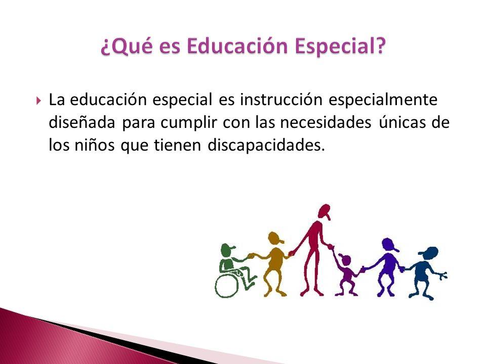 La educación especial es instrucción especialmente diseñada para cumplir con las necesidades únicas de los niños que tienen discapacidades.