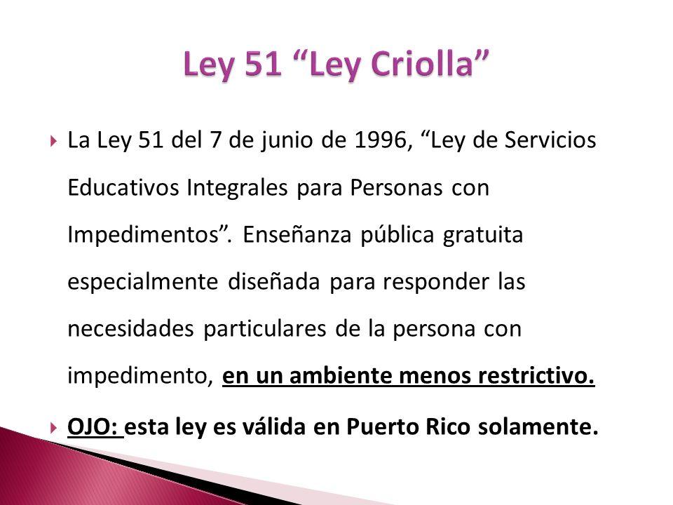 La Ley 51 del 7 de junio de 1996, Ley de Servicios Educativos Integrales para Personas con Impedimentos. Enseñanza pública gratuita especialmente dise