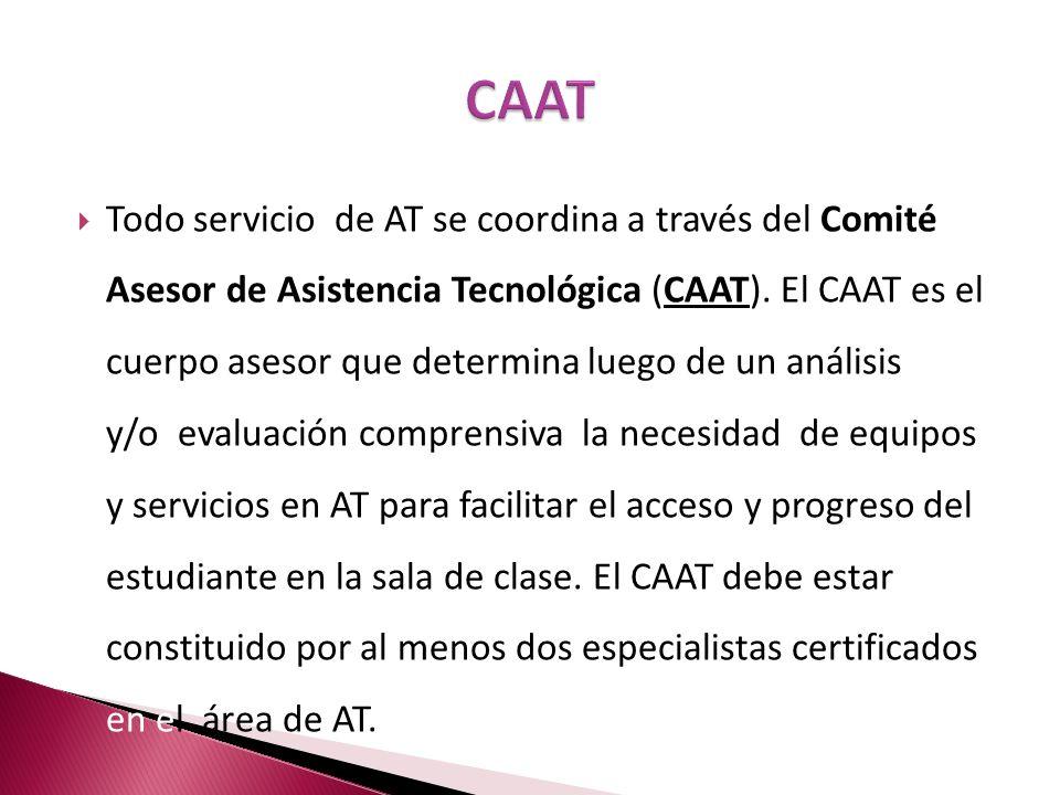 Todo servicio de AT se coordina a través del Comité Asesor de Asistencia Tecnológica (CAAT). El CAAT es el cuerpo asesor que determina luego de un aná