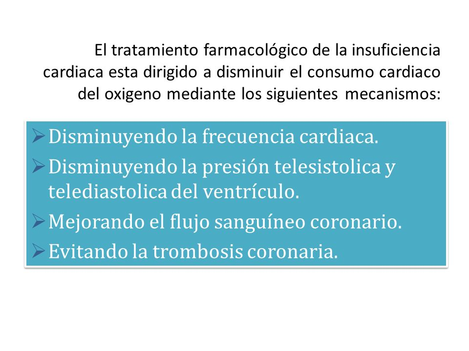 El tratamiento farmacológico de la insuficiencia cardiaca esta dirigido a disminuir el consumo cardiaco del oxigeno mediante los siguientes mecanismos