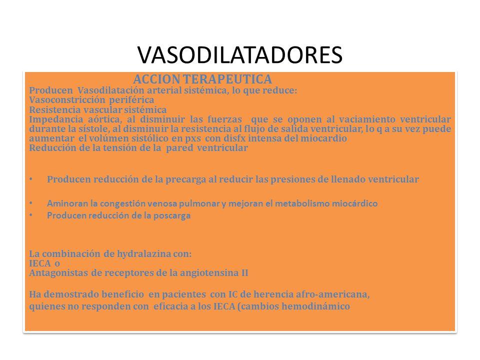 VASODILATADORES ACCION TERAPEUTICA Producen Vasodilatación arterial sistémica, lo que reduce: Vasoconstricción periférica Resistencia vascular sistémi