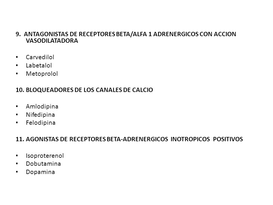 9. ANTAGONISTAS DE RECEPTORES BETA/ALFA 1 ADRENERGICOS CON ACCION VASODILATADORA Carvedilol Labetalol Metoprolol 10. BLOQUEADORES DE LOS CANALES DE CA