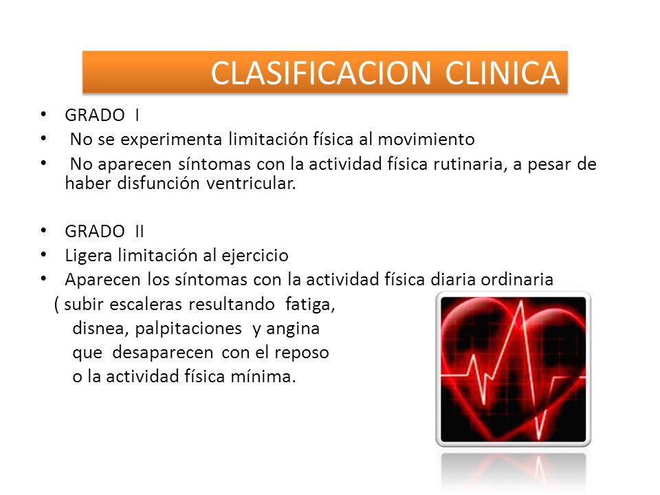 CLASIFICACION CLINICA GRADO I No se experimenta limitación física al movimiento No aparecen síntomas con la actividad física rutinaria, a pesar de hab