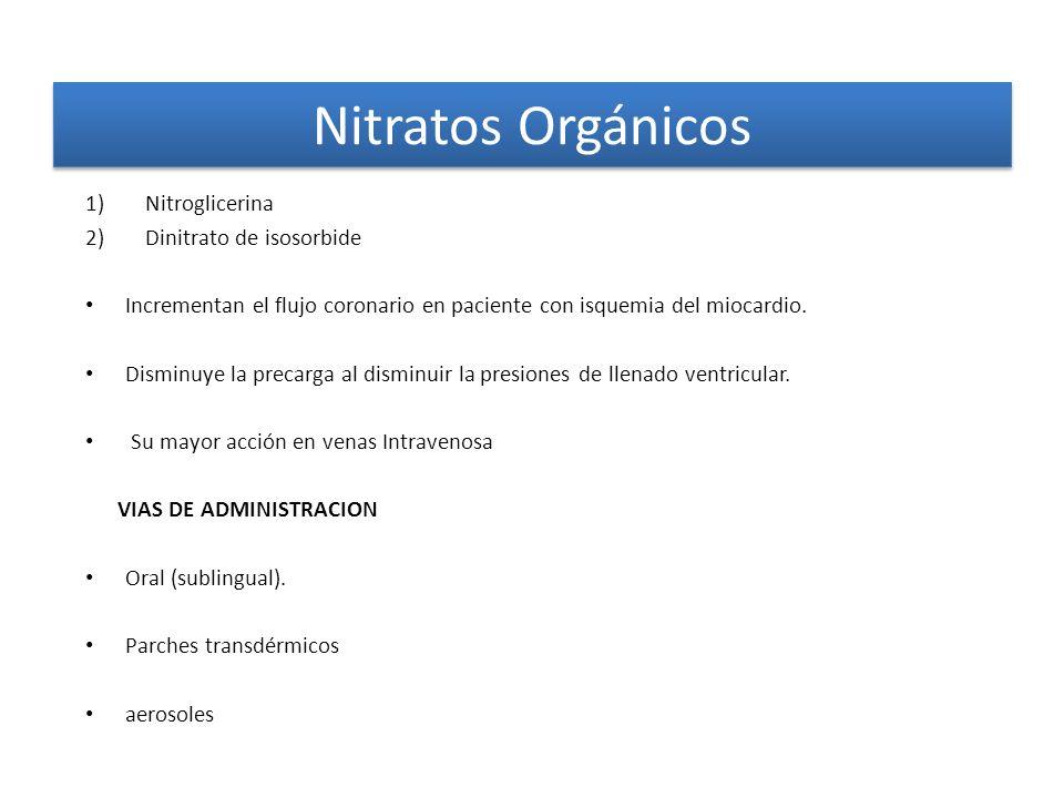 Nitratos Orgánicos 1)Nitroglicerina 2)Dinitrato de isosorbide Incrementan el flujo coronario en paciente con isquemia del miocardio. Disminuye la prec