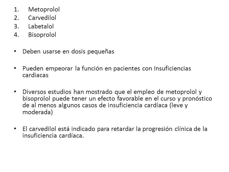 1.Metoprolol 2.Carvedilol 3.Labetalol 4.Bisoprolol Deben usarse en dosis pequeñas Pueden empeorar la función en pacientes con Insuficiencias cardiacas
