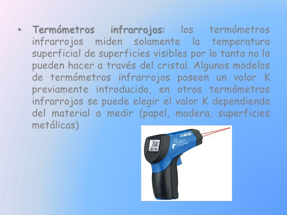 Termómetros infrarrojos: Termómetros infrarrojos: los termómetros infrarrojos miden solamente la temperatura superficial de superficies visibles por lo tanto no lo pueden hacer a través del cristal.