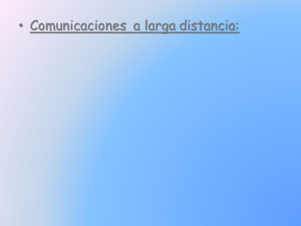 Comunicaciones a larga distancia: Comunicaciones a larga distancia: