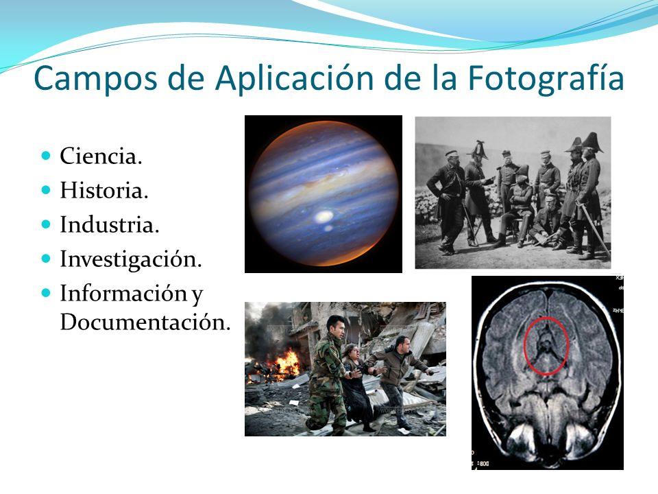 Campos de Aplicación de la Fotografía Ciencia. Historia. Industria. Investigación. Información y Documentación.