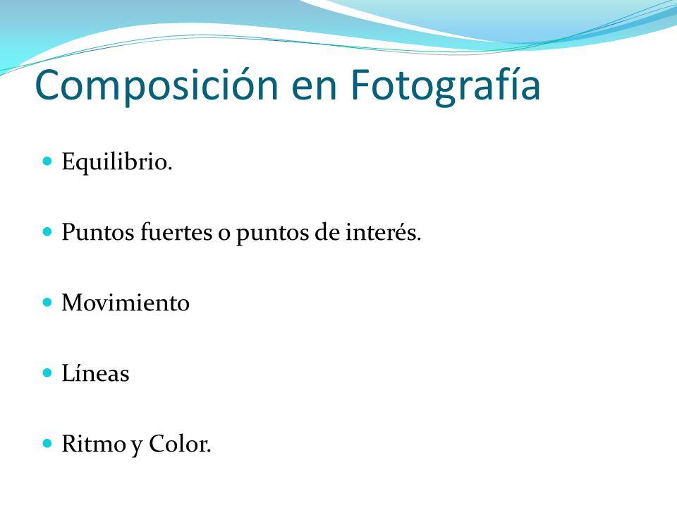 Composición en Fotografía Equilibrio. Puntos fuertes o puntos de interés. Movimiento Líneas Ritmo y Color.