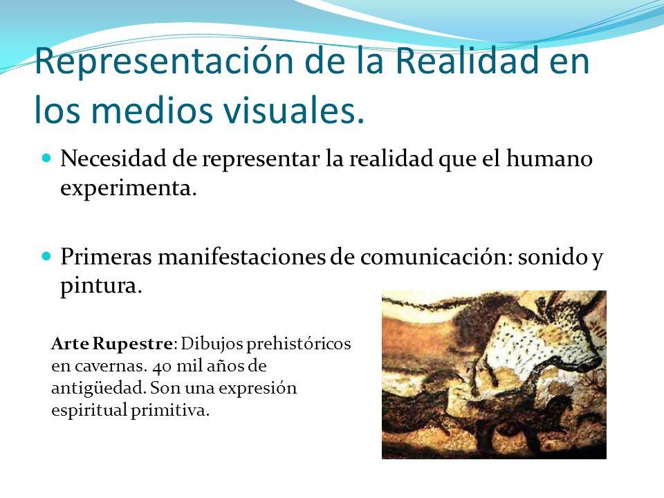 Representación de la Realidad en los medios visuales. Necesidad de representar la realidad que el humano experimenta. Primeras manifestaciones de comu