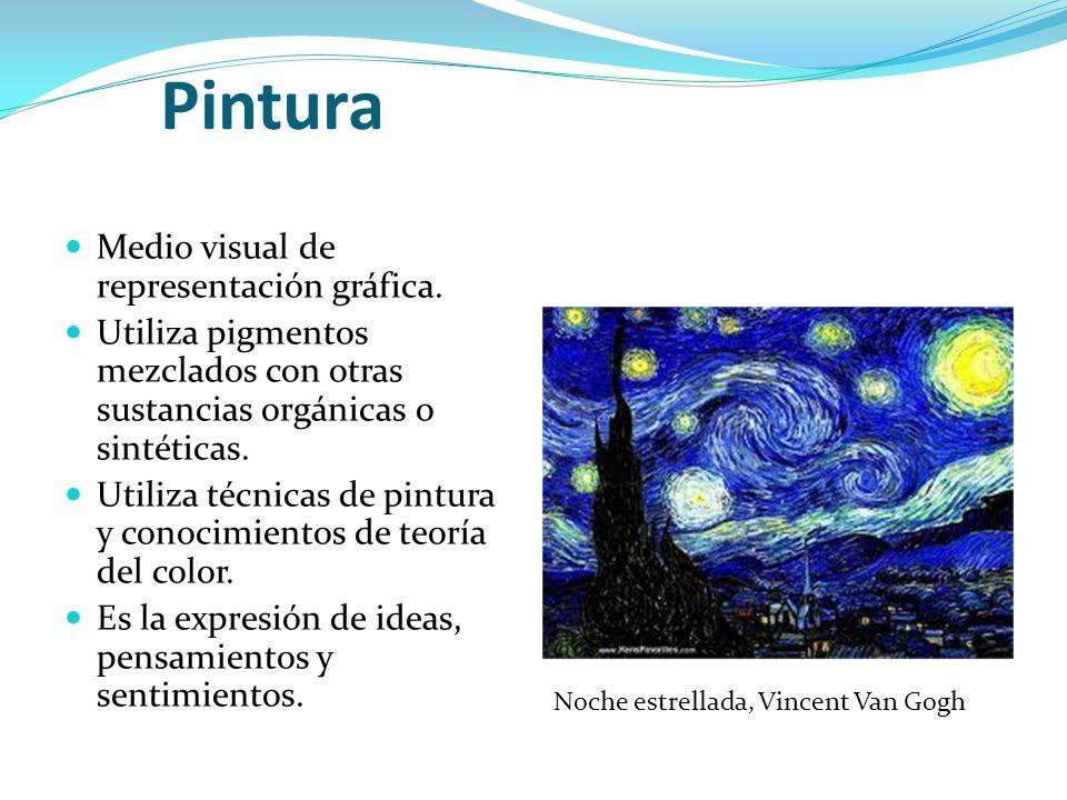 Pintura Medio visual de representación gráfica. Utiliza pigmentos mezclados con otras sustancias orgánicas o sintéticas. Utiliza técnicas de pintura y