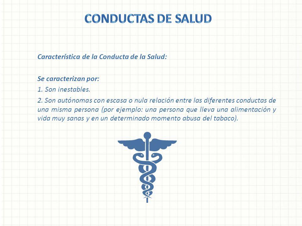 Característica de la Conducta de la Salud: Se caracterizan por: 1. Son inestables. 2. Son autónomas con escasa o nula relación entre las diferentes co