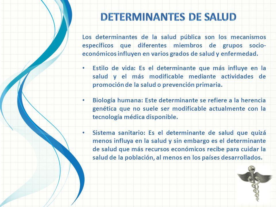 Los determinantes de la salud pública son los mecanismos específicos que diferentes miembros de grupos socio- económicos influyen en varios grados de