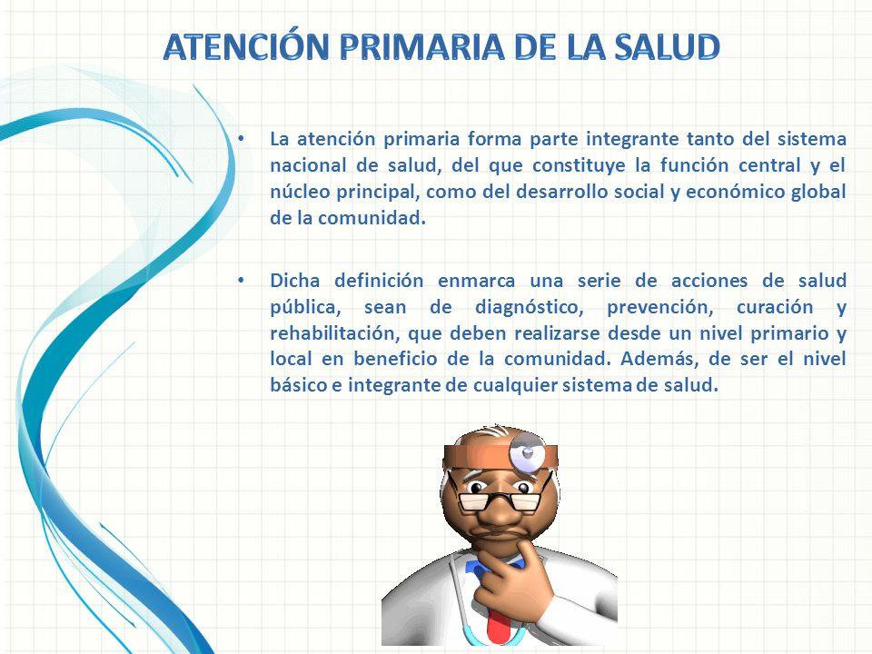 La atención primaria forma parte integrante tanto del sistema nacional de salud, del que constituye la función central y el núcleo principal, como del