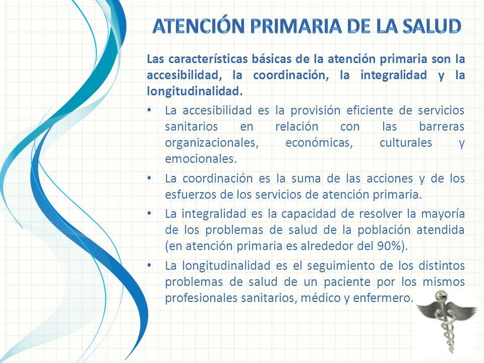 Las características básicas de la atención primaria son la accesibilidad, la coordinación, la integralidad y la longitudinalidad. La accesibilidad es